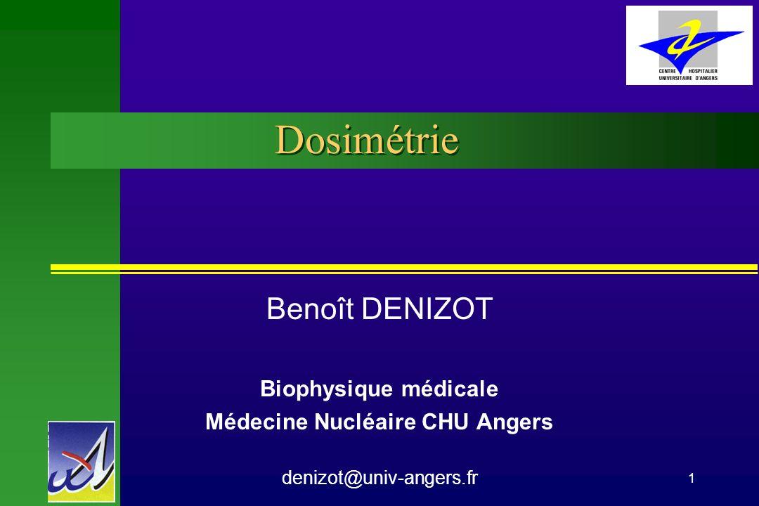 Benoit Denizot Biophysique CHU Angers21 Irradiation Médicale: Radiographies Radiographie PeauMoelleThyroïdePoumonsSeins Thorax de dos 0,25 (20) 0,020,010,10,01 Rachis dorsal Facelat 7 15 0,1 0,3 0,6 0,1 1 2 2 Rachis lombaire Facelat 10 35 0,3 2 Mammographie 71 en mGy qq 1/10 sec