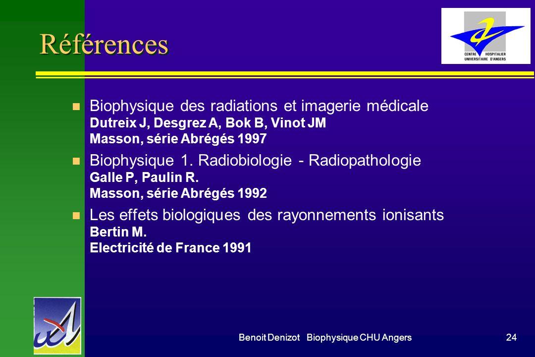 Benoit Denizot Biophysique CHU Angers23 Irradiation Médicale: Médecine Nucléaire Organe Radio nuclide Vecteur activité MBq Dose organe Dose moelle Dos