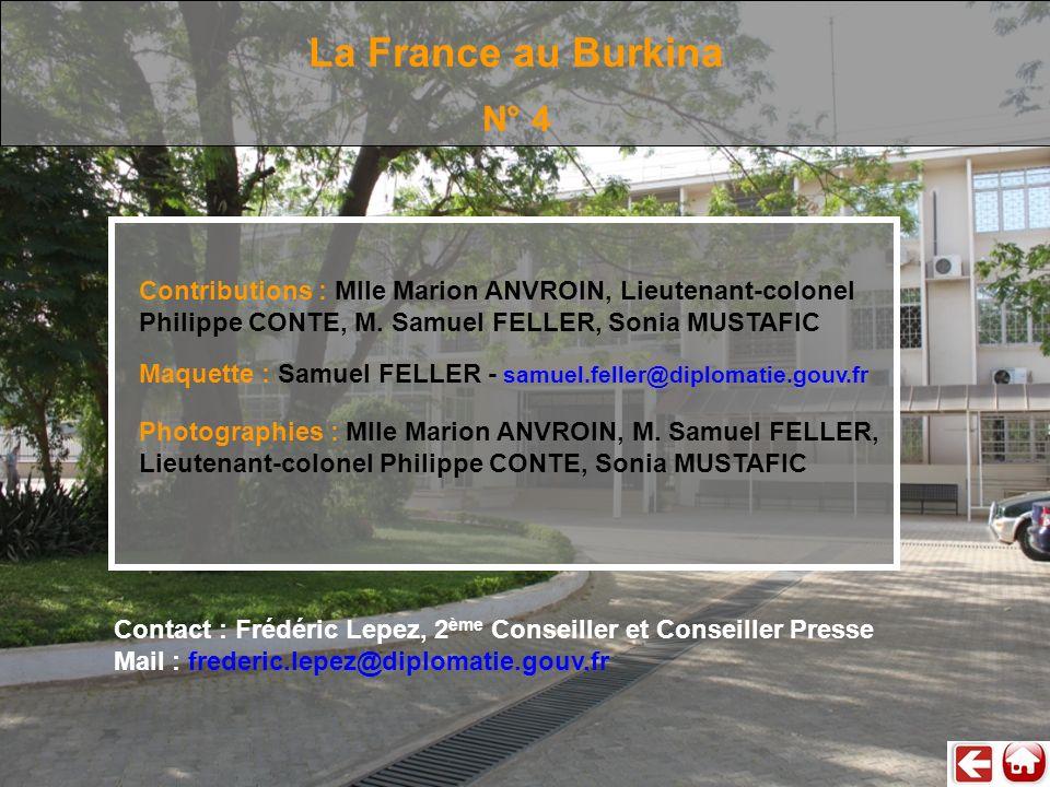 La France au Burkina N° 4 Photographies : Mlle Marion ANVROIN, M. Samuel FELLER, Lieutenant-colonel Philippe CONTE, Sonia MUSTAFIC Maquette : Samuel F
