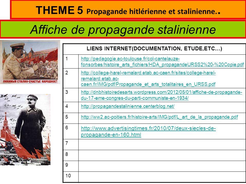 THEME 5 Propagande hitlérienne et stalinienne.. Affiche de propagande stalinienne LIENS INTERNET(DOCUMENTATION, ETUDE,ETC…) 1http://pedagogie.ac-toulo