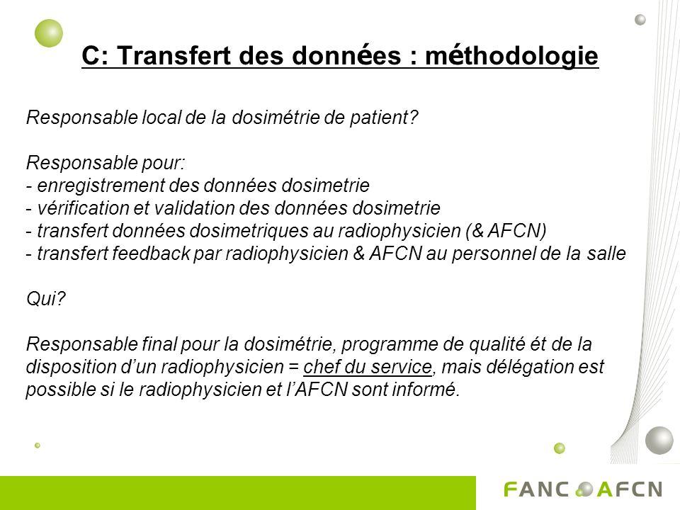 C: Transfert des donn é es : m é thodologie Responsable local de la dosimétrie de patient.