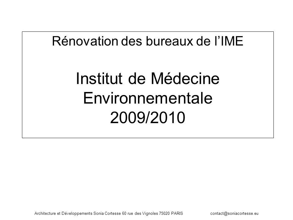 Architecture et Développements Sonia Cortesse 60 rue des Vignoles 75020 PARIS contact@soniacortesse.eu Rénovation des bureaux de lIME Institut de Méde