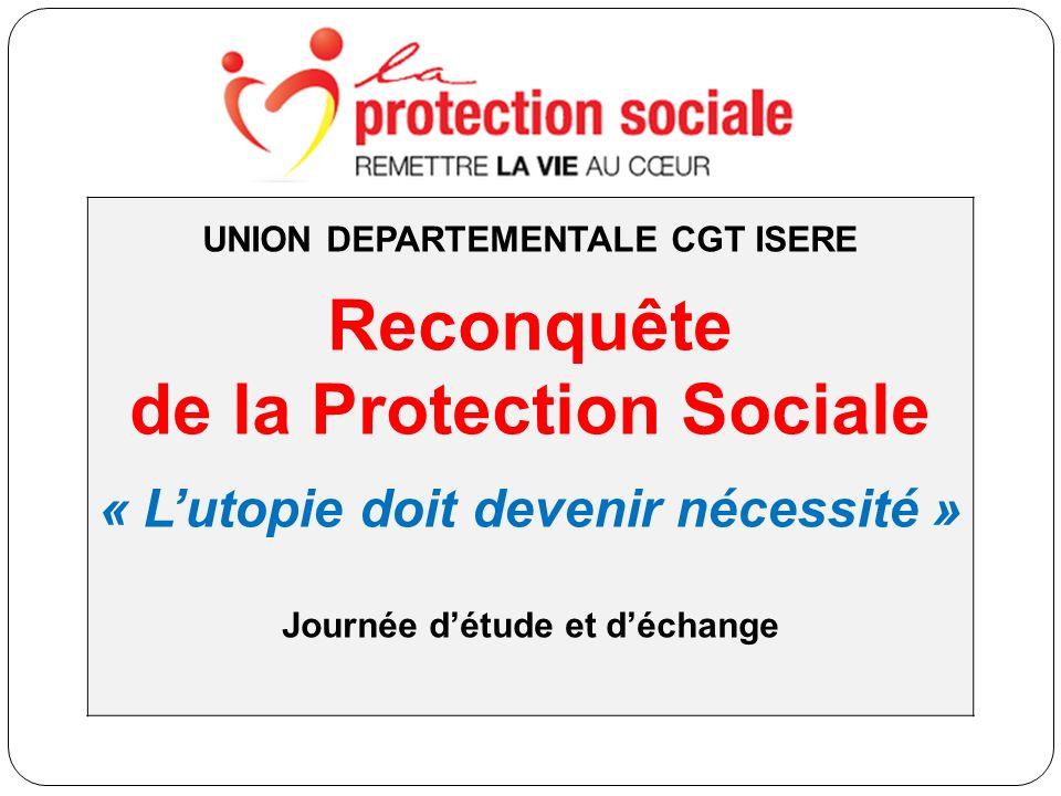 UNION DEPARTEMENTALE CGT ISERE Reconquête de la Protection Sociale « Lutopie doit devenir nécessité » Journée détude et déchange