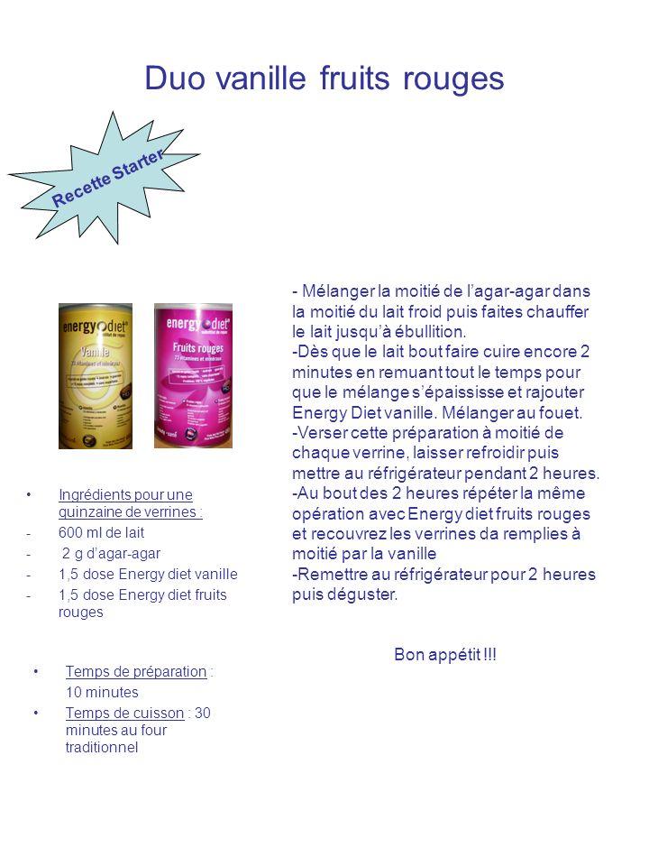Duo vanille fruits rouges Ingrédients pour une quinzaine de verrines : -600 ml de lait - 2 g dagar-agar -1,5 dose Energy diet vanille -1,5 dose Energy