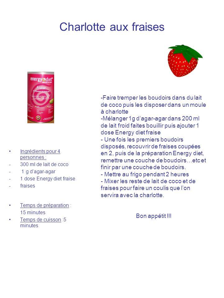 Charlotte aux fraises Ingrédients pour 4 personnes : -300 ml de lait de coco - 1 g dagar-agar -1 dose Energy diet fraise -fraises Temps de préparation