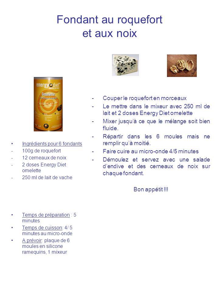 Fondant au roquefort et aux noix Ingrédients pour 6 fondants -100g de roquefort -12 cerneaux de noix -2 doses Energy Diet omelette -250 ml de lait de
