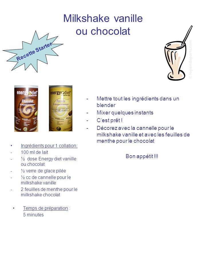 Milkshake vanille ou chocolat Ingrédients pour 1 collation: -100 ml de lait -½ dose Energy diet vanille ou chocolat -½ verre de glace pilée -½ cc de c
