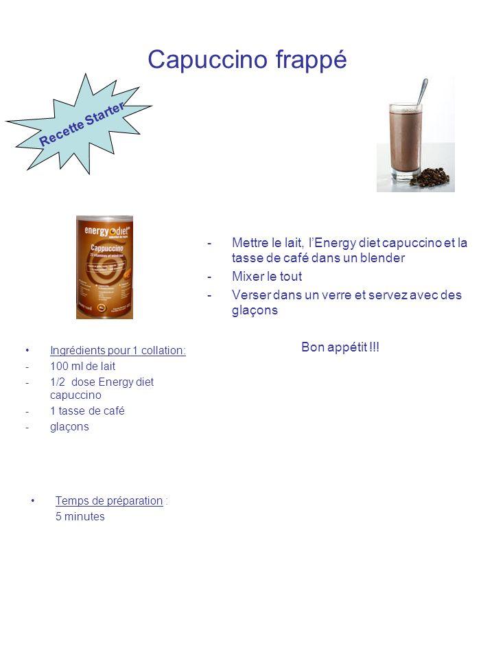 Capuccino frappé Ingrédients pour 1 collation: -100 ml de lait -1/2 dose Energy diet capuccino -1 tasse de café -glaçons Temps de préparation : 5 minu
