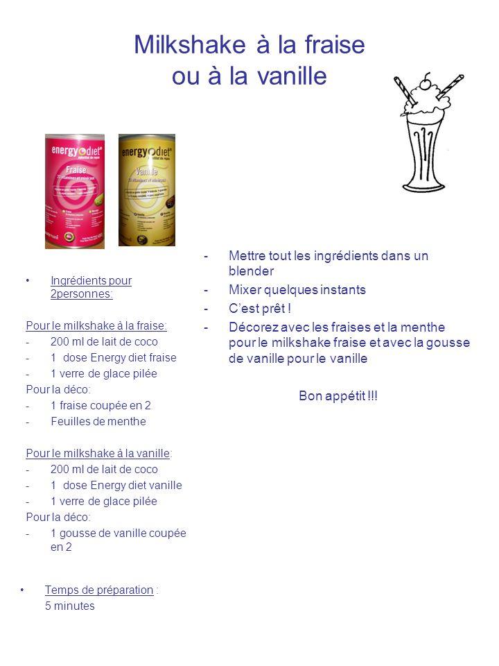 Milkshake à la fraise ou à la vanille Ingrédients pour 2personnes: Pour le milkshake à la fraise: -200 ml de lait de coco -1 dose Energy diet fraise -