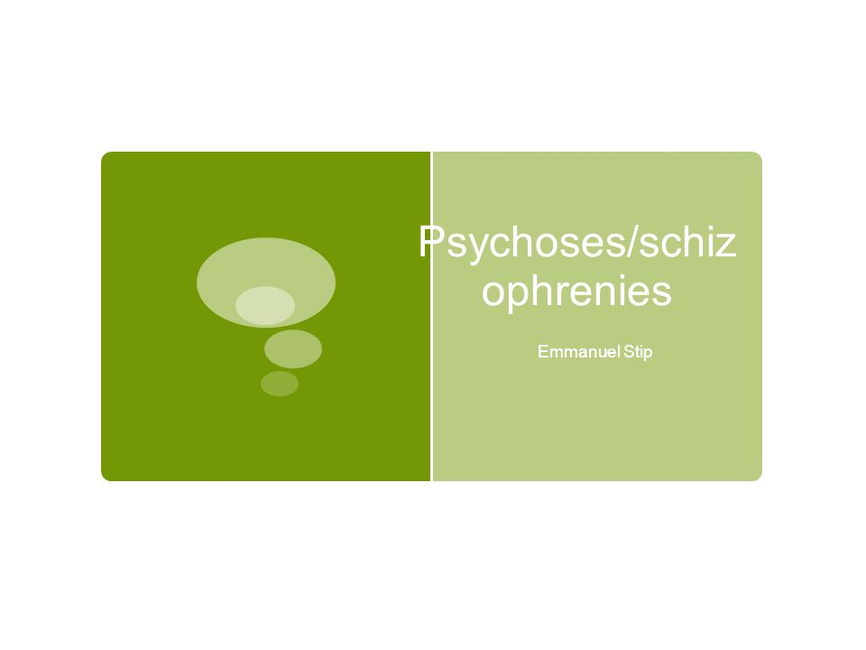 Psychoses/schiz ophrenies Emmanuel Stip