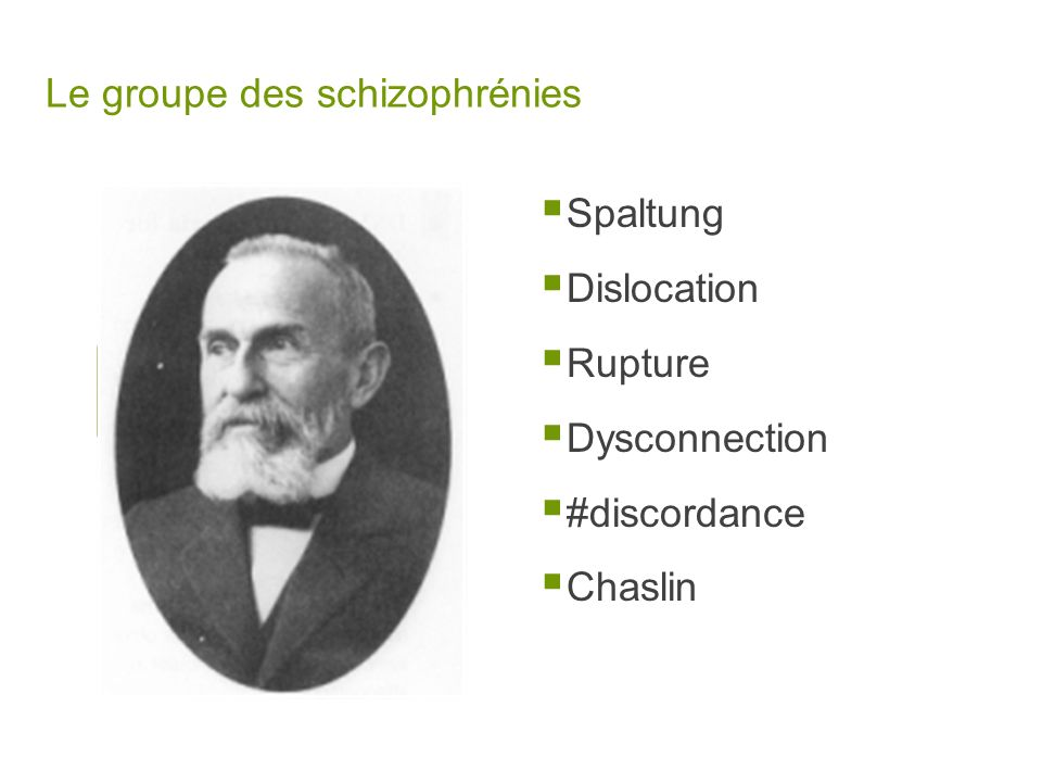 Le groupe des schizophrénies Spaltung Dislocation Rupture Dysconnection #discordance Chaslin