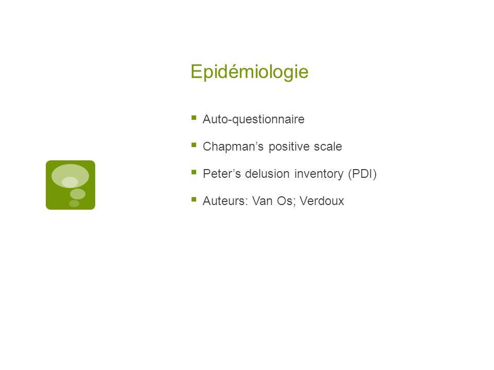 Epidémiologie Auto-questionnaire Chapmans positive scale Peters delusion inventory (PDI) Auteurs: Van Os; Verdoux