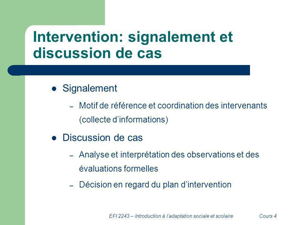 EFI 2243 – Introduction à ladaptation sociale et scolaireCours 4 Intervention: signalement et discussion de cas Signalement – Motif de référence et co
