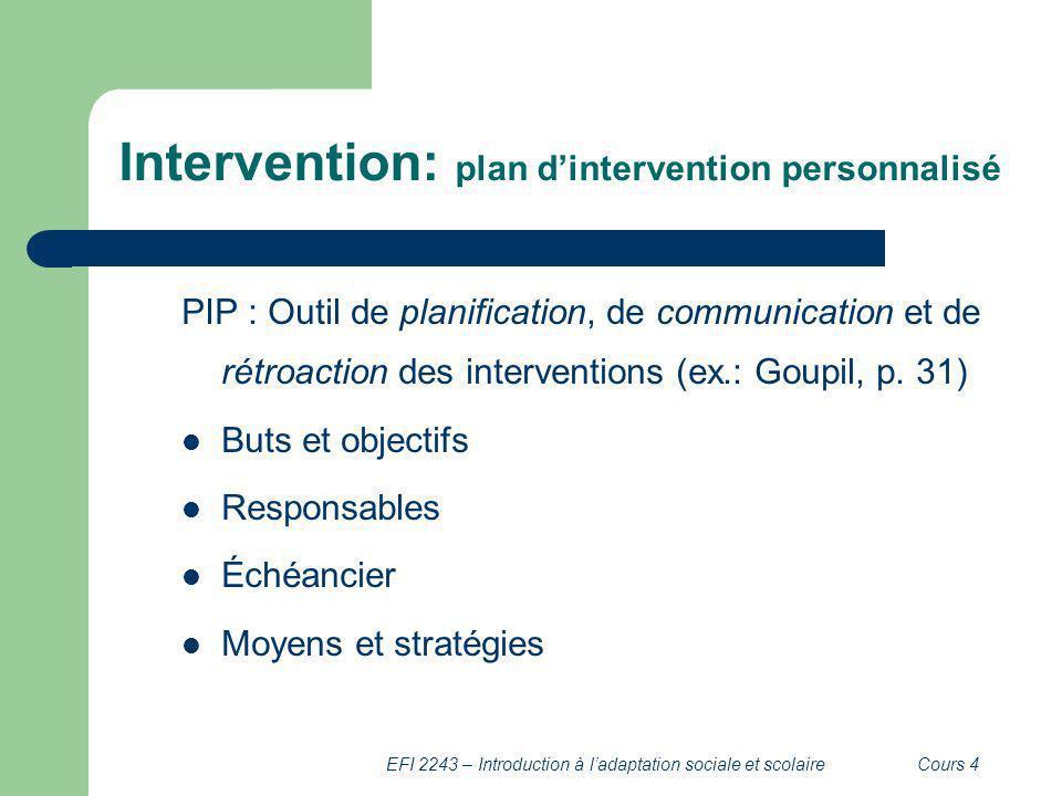 EFI 2243 – Introduction à ladaptation sociale et scolaireCours 4 Intervention: plan dintervention personnalisé PIP : Outil de planification, de commun