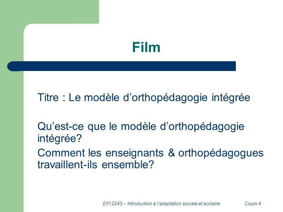 EFI 2243 – Introduction à ladaptation sociale et scolaireCours 4 Film Titre : Le modèle dorthopédagogie intégrée Quest-ce que le modèle dorthopédagogi