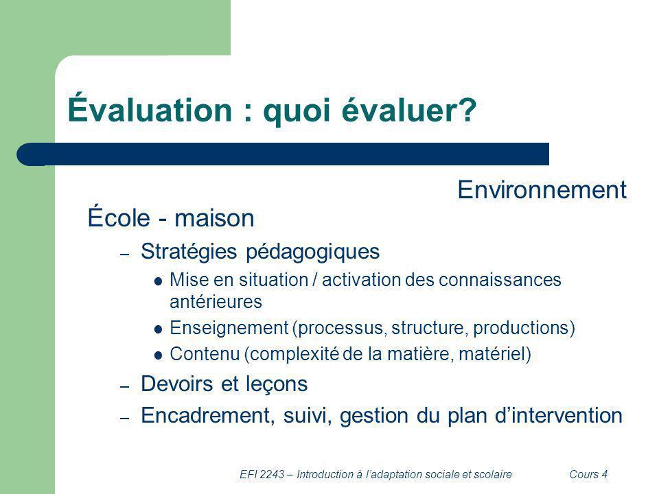 EFI 2243 – Introduction à ladaptation sociale et scolaireCours 4 Évaluation : quoi évaluer? Environnement École - maison – Stratégies pédagogiques Mis