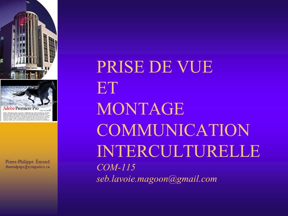 Pierre-Philippe Émond therealpeps@sympatico.ca PRISE DE VUE ET MONTAGE COMMUNICATION INTERCULTURELLE COM-115 seb.lavoie.magoon@gmail.com
