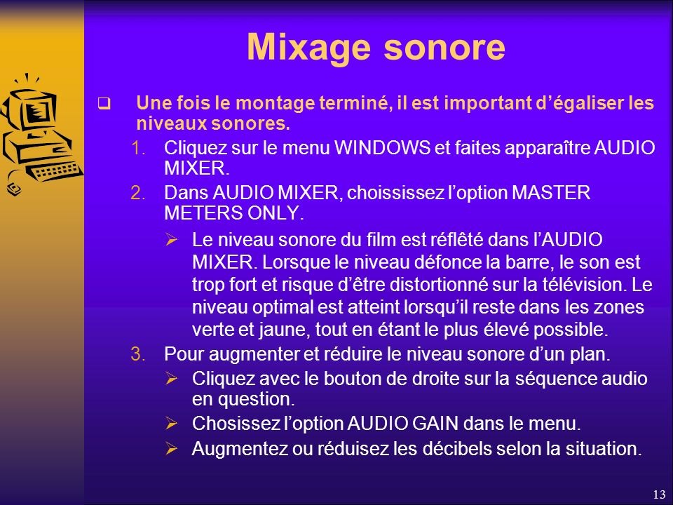 Mixage sonore Une fois le montage terminé, il est important dégaliser les niveaux sonores.