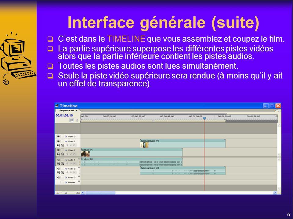 Interface générale (suite) Cest dans le TIMELINE que vous assemblez et coupez le film.