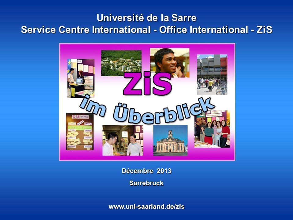 Université de la Sarre Service Centre International - Office International - ZiS www.uni-saarland.de/zis Décembre 2013 Sarrebruck