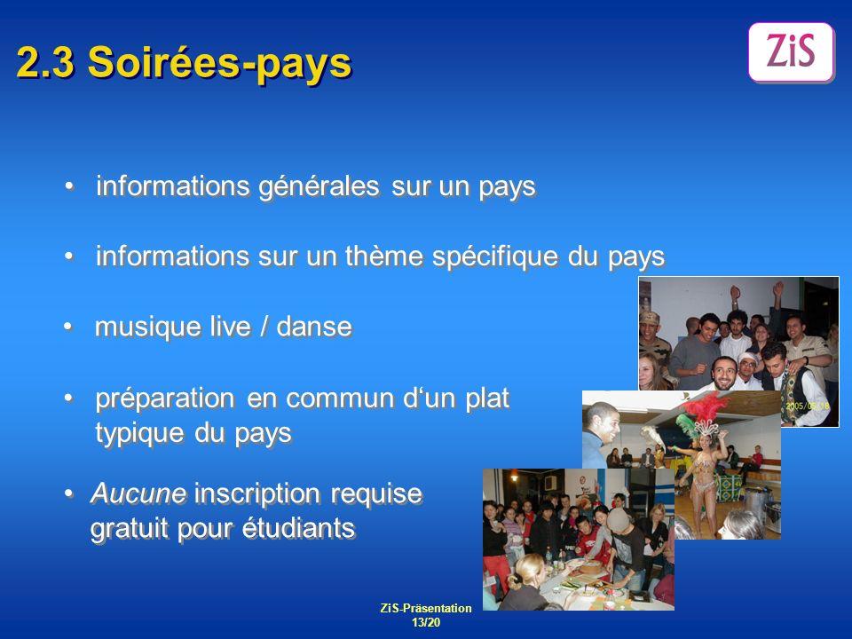 ZiS-Präsentation 13/20 2.3 Soirées-pays informations générales sur un pays Aucune inscription requise gratuit pour étudiants préparation en commun dun