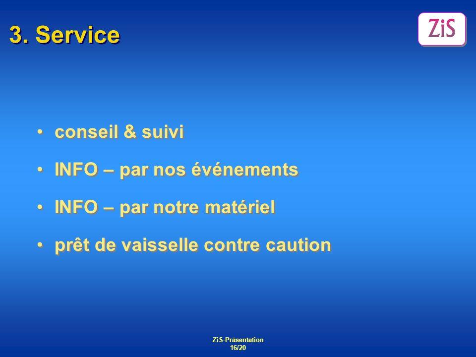ZiS-Präsentation 16/20 3. Service conseil & suivi INFO – par nos événements INFO – par notre matériel prêt de vaisselle contre caution conseil & suivi