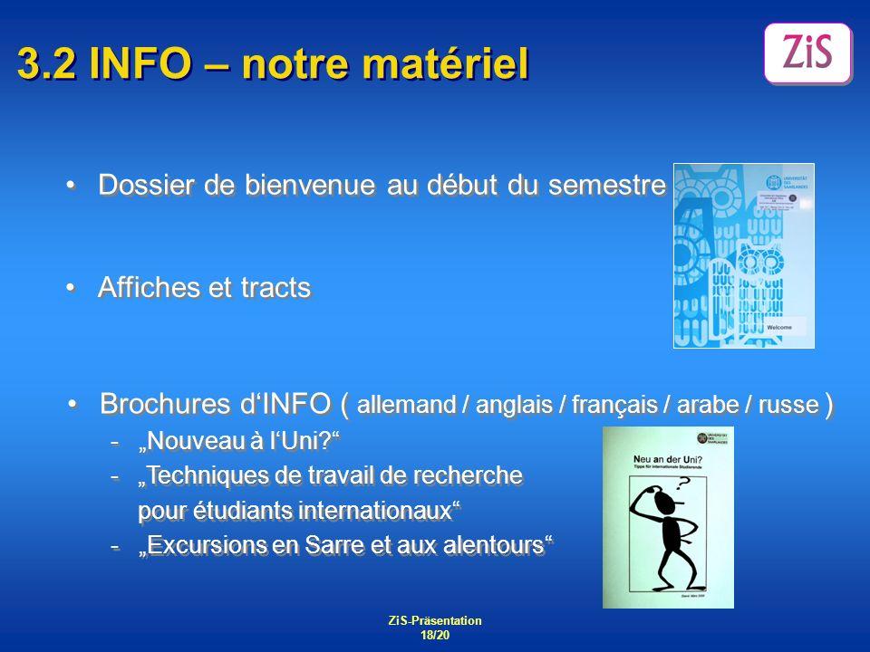ZiS-Präsentation 18/20 3.2 INFO – notre matériel Dossier de bienvenue au début du semestre Affiches et tracts Brochures dINFO ( allemand / anglais / f
