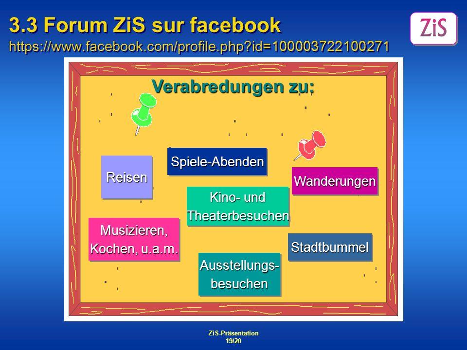 ZiS-Präsentation 19/20 3.3 Forum ZiS sur facebook https://www.facebook.com/profile.php?id=100003722100271 Verabredungen zu: Spiele-AbendenSpiele-Abend
