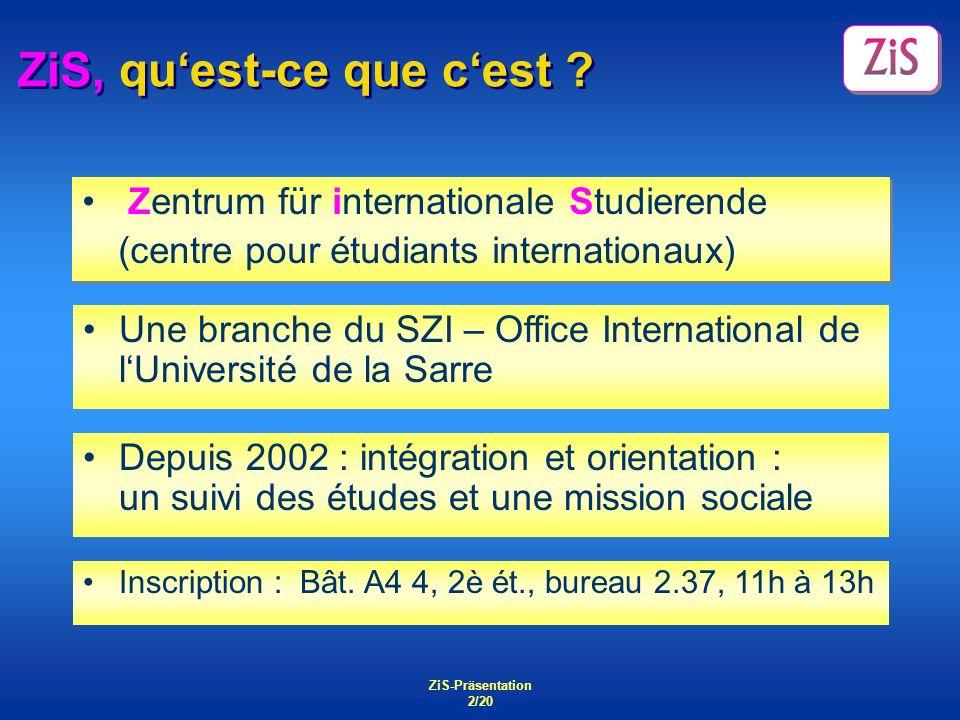 ZiS-Präsentation 2/20 ZiS, quest-ce que cest ? Zentrum für internationale Studierende (centre pour étudiants internationaux) Zentrum für international