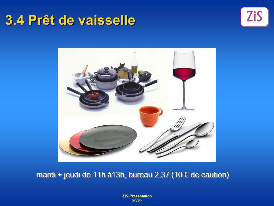 ZiS-Präsentation 20/20 3.4 Prêt de vaisselle mardi + jeudi de 11h à13h, bureau 2.37 (10 de caution)