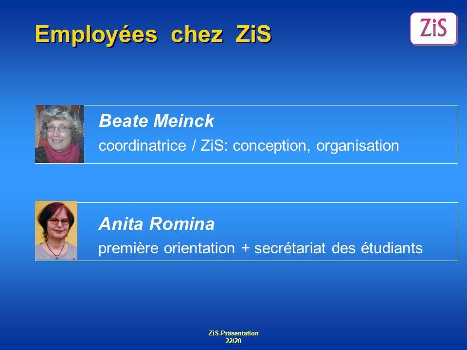 ZiS-Präsentation 22/20 Employées chez ZiS Anita Romina première orientation + secrétariat des étudiants Beate Meinck coordinatrice / ZiS: conception,