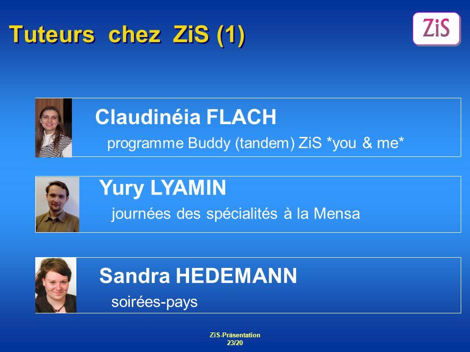 ZiS-Präsentation 23/20 Tuteurs chez ZiS (1) Sandra HEDEMANN soirées-pays Claudinéia FLACH programme Buddy (tandem) ZiS *you & me* Yury LYAMIN journées