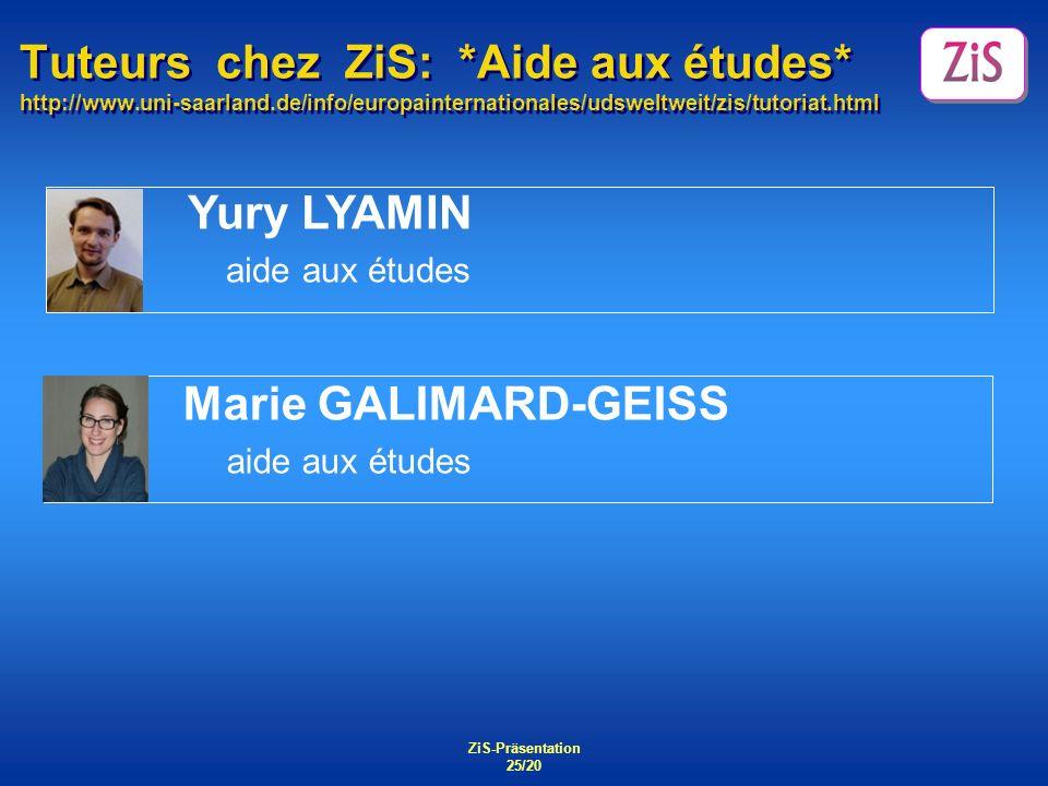 ZiS-Präsentation 25/20 Tuteurs chez ZiS: *Aide aux études* http://www.uni-saarland.de/info/europainternationales/udsweltweit/zis/tutoriat.html Yury LY