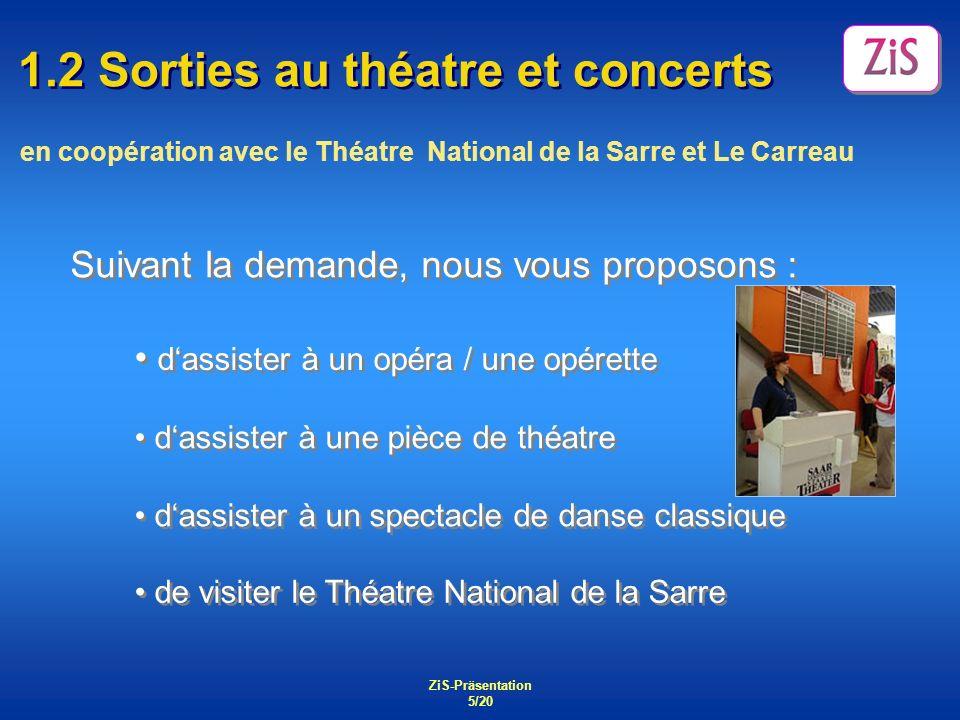 ZiS-Präsentation 5/20 1.2 Sorties au théatre et concerts en coopération avec le Théatre National de la Sarre et Le Carreau Suivant la demande, nous vo