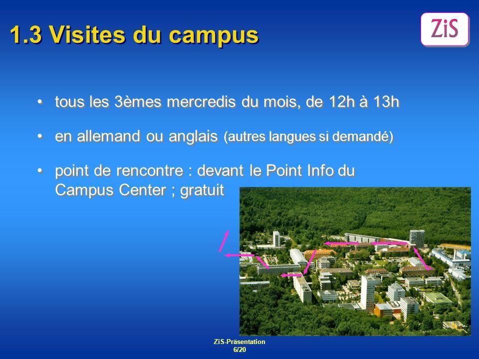 ZiS-Präsentation 6/20 1.3 Visites du campus tous les 3èmes mercredis du mois, de 12h à 13h en allemand ou anglais (autres langues si demandé) point de