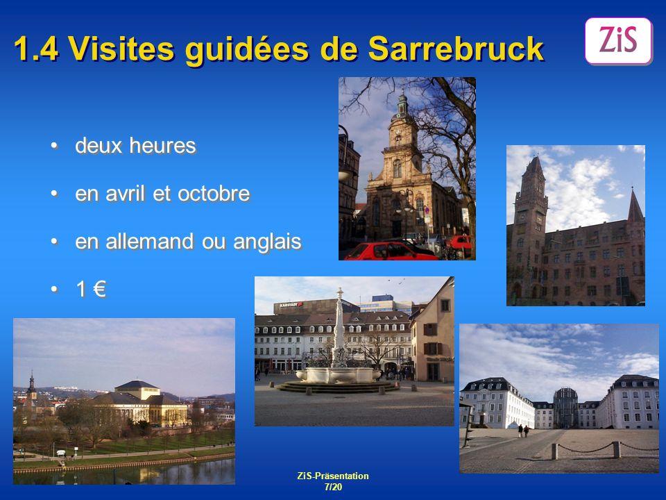 ZiS-Präsentation 7/20 1.4 Visites guidées de Sarrebruck deux heures en avril et octobre en allemand ou anglais 1 deux heures en avril et octobre en al