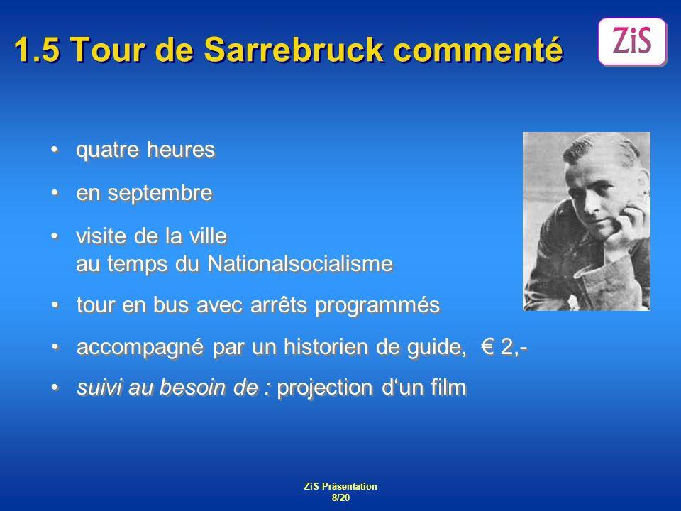 ZiS-Präsentation 8/20 1.5 Tour de Sarrebruck commenté quatre heures suivi au besoin de : projection dun film accompagné par un historien de guide, 2,-