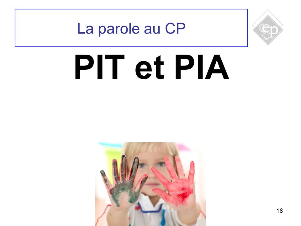 18 PIT et PIA La parole au CP