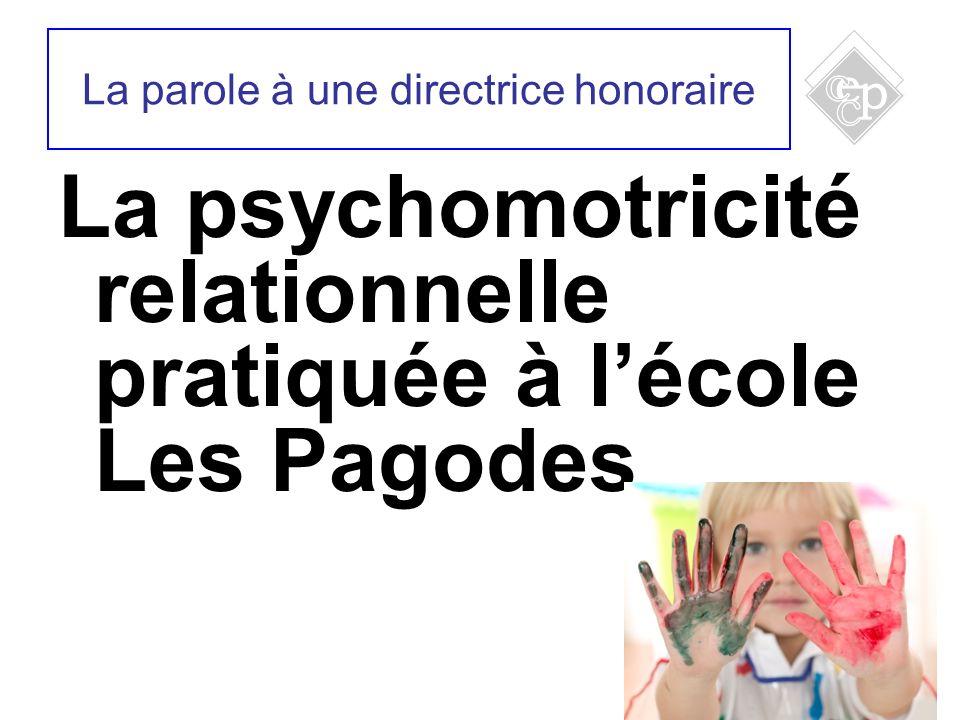 24 La psychomotricité relationnelle pratiquée à lécole Les Pagodes La parole à une directrice honoraire