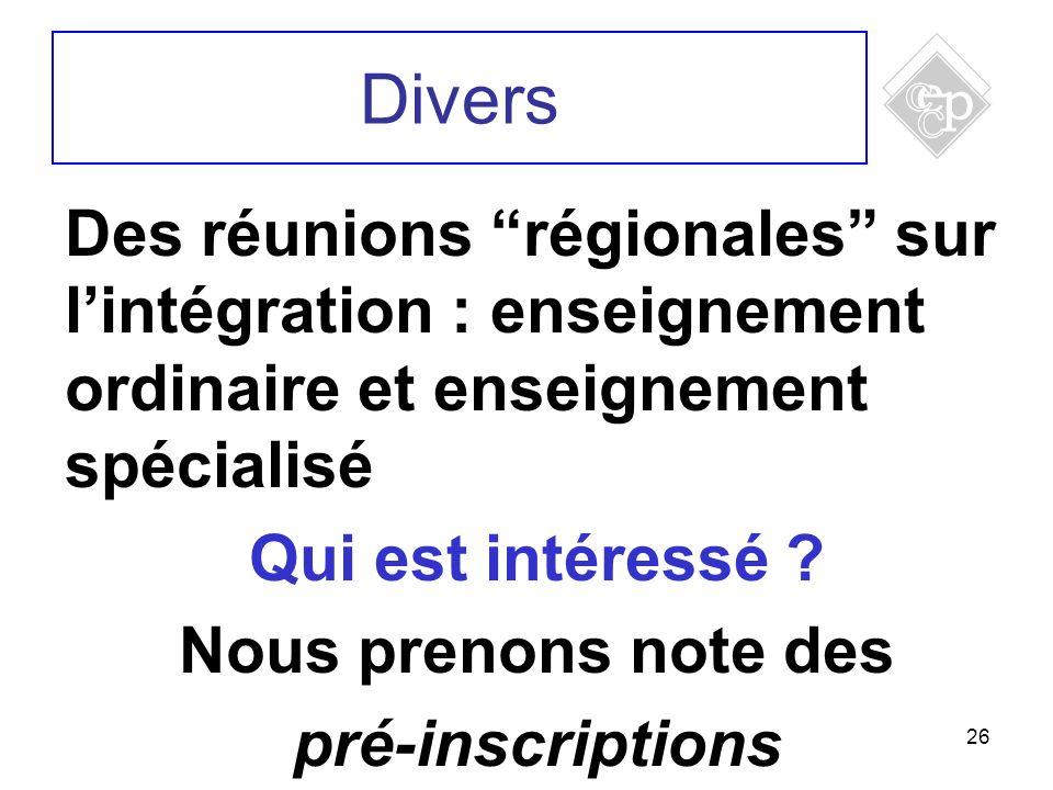 26 Divers Des réunions régionales sur lintégration : enseignement ordinaire et enseignement spécialisé Qui est intéressé ? Nous prenons note des pré-i