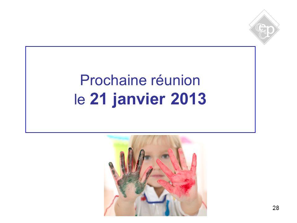28 Prochaine réunion le 21 janvier 2013