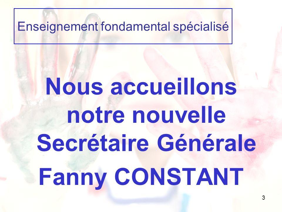 3 Enseignement fondamental spécialisé Nous accueillons notre nouvelle Secrétaire Générale Fanny CONSTANT