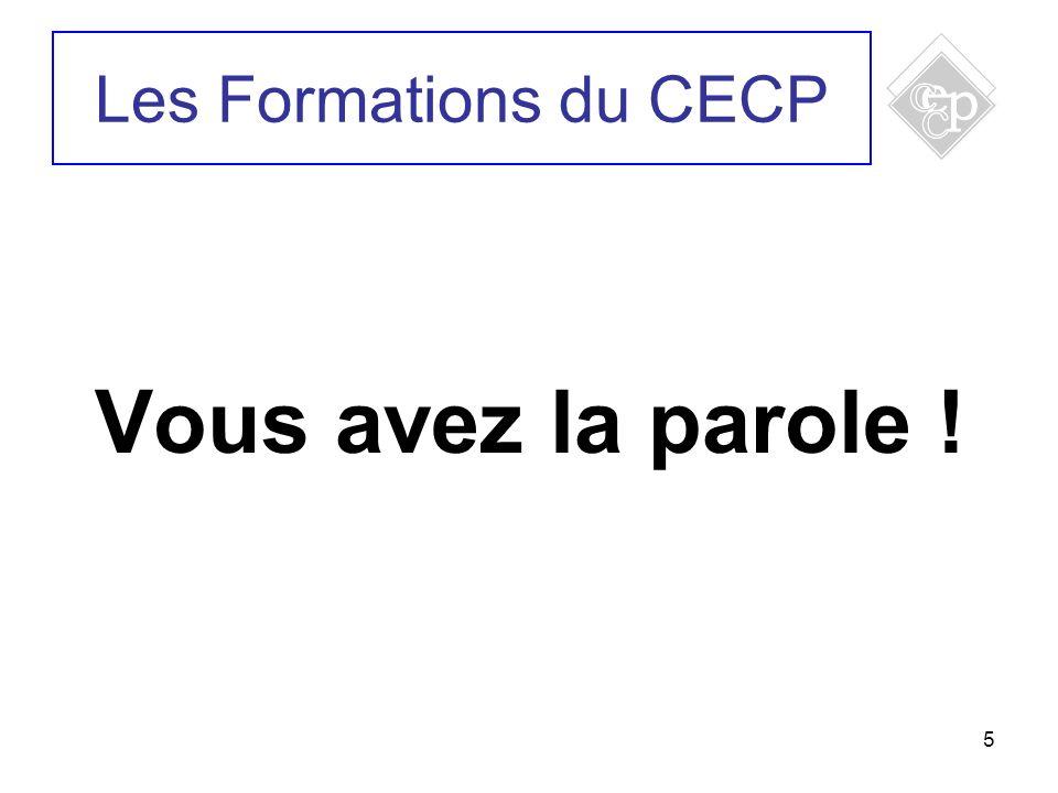 5 Les Formations du CECP Vous avez la parole !