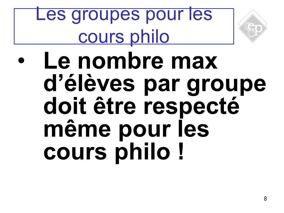 8 Le nombre max délèves par groupe doit être respecté même pour les cours philo ! Les groupes pour les cours philo
