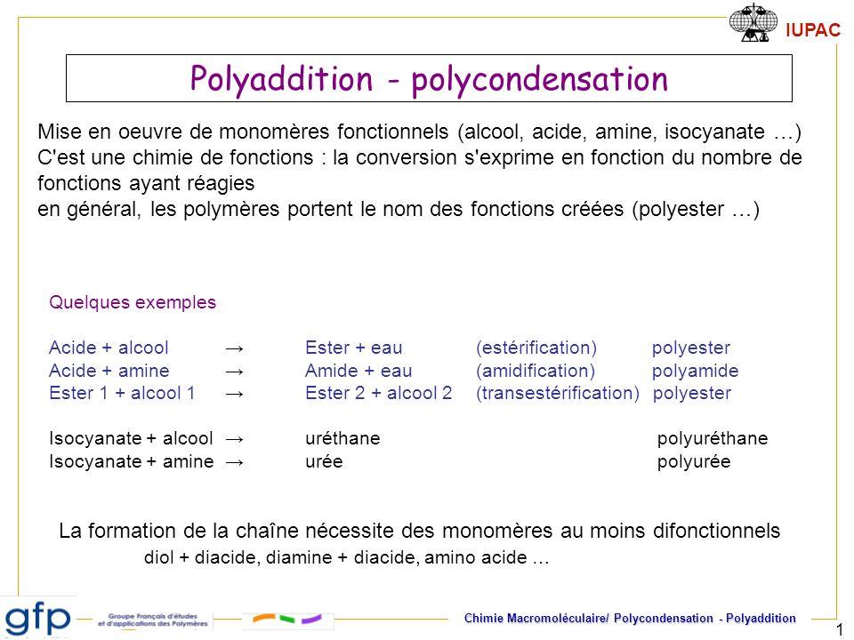 IUPAC Chimie Macromoléculaire/ Polycondensation - Polyaddition 1 Polyaddition - polycondensation Quelques exemples Acide + alcool Ester + eau(estérifi