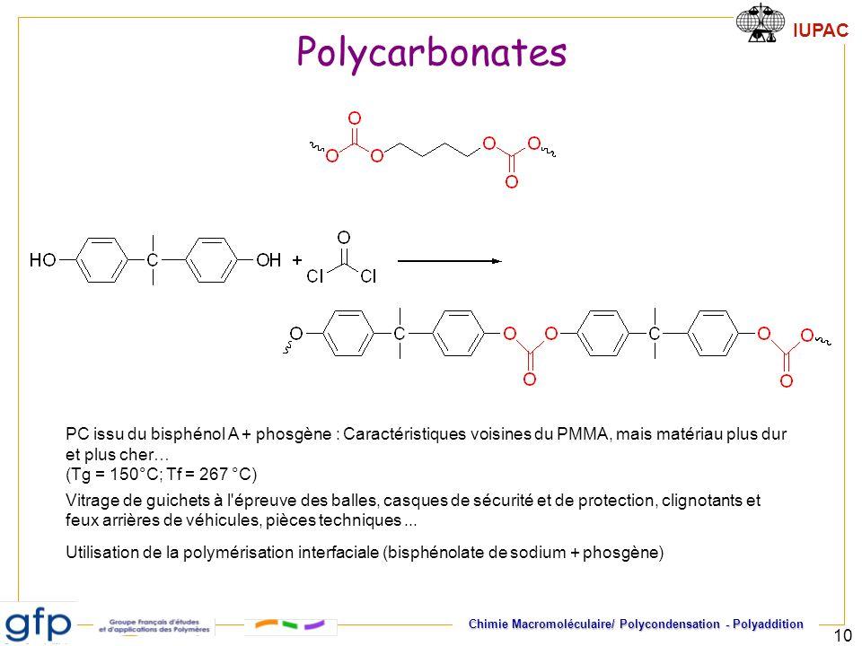 IUPAC Chimie Macromoléculaire/ Polycondensation - Polyaddition 10 PC issu du bisphénol A + phosgène : Caractéristiques voisines du PMMA, mais matériau