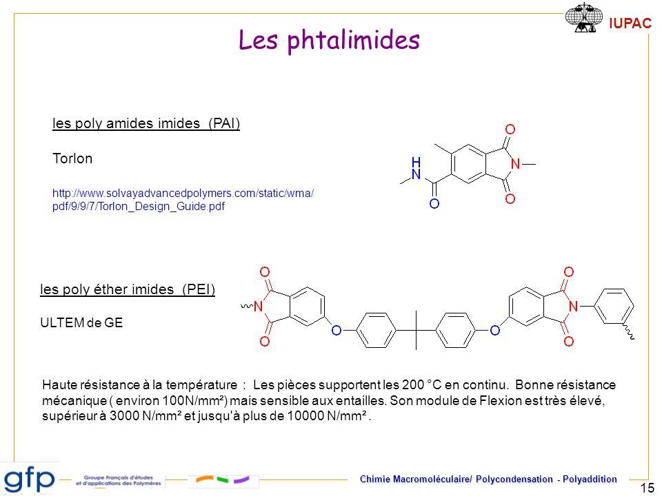 IUPAC Chimie Macromoléculaire/ Polycondensation - Polyaddition 15 Les phtalimides Haute résistance à la température : Les pièces supportent les 200 °C