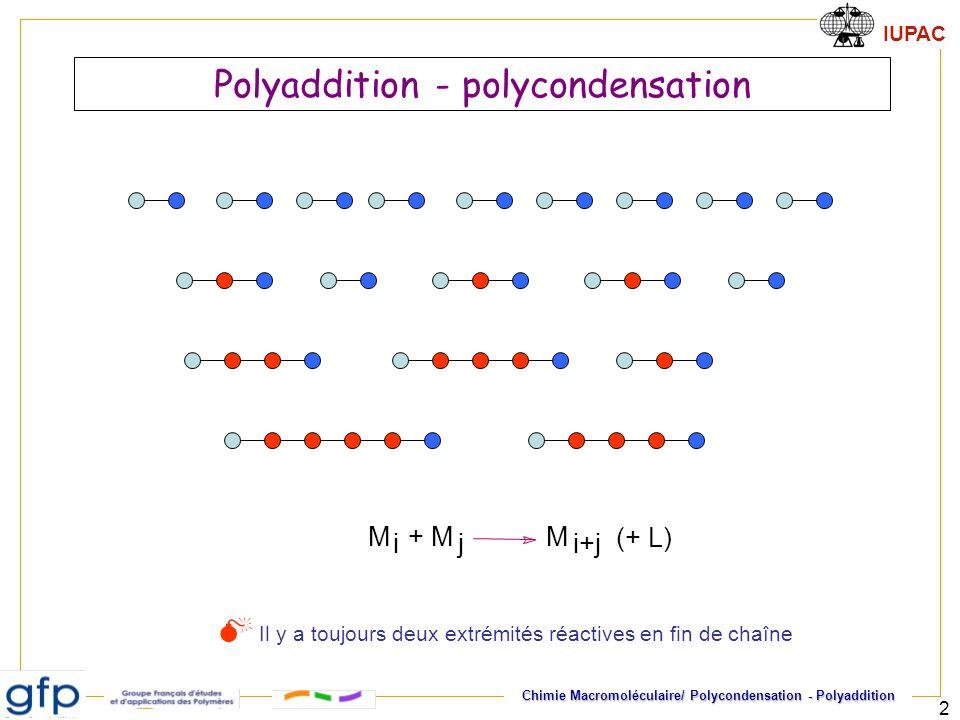 IUPAC Chimie Macromoléculaire/ Polycondensation - Polyaddition 2 M i+j M i + M j Il y a toujours deux extrémités réactives en fin de chaîne (+ L) Poly