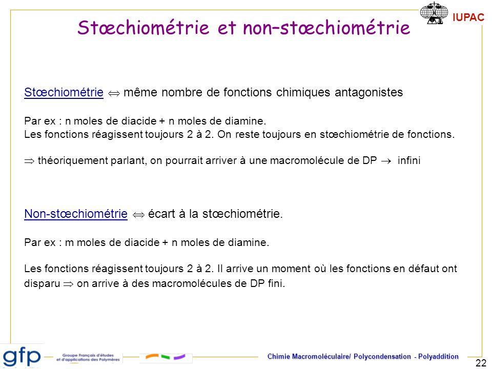 IUPAC Chimie Macromoléculaire/ Polycondensation - Polyaddition 22 Stœchiométrie et non–stœchiométrie Stœchiométrie même nombre de fonctions chimiques