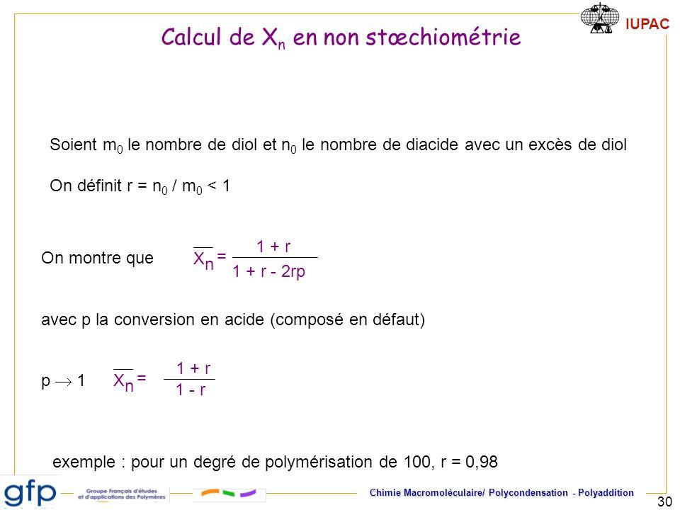 IUPAC Chimie Macromoléculaire/ Polycondensation - Polyaddition 30 1 + r - 2rp 1 + r X n = Soient m 0 le nombre de diol et n 0 le nombre de diacide ave
